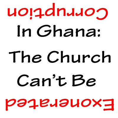 Corruption in Ghana: The church can't be exonerated